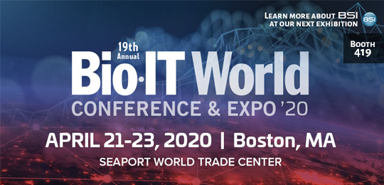 Bio IT World Conference and Expo from April 21 - 23 2020, at the Seaport World Trade Center in Boston MA. Visit the BSI Booth 419