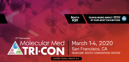 Molecular Med TRI-CON from March 1 - 4 2020, at the Moscone South Convention Center in San Francisco CA. Visit the BSI Booth 630